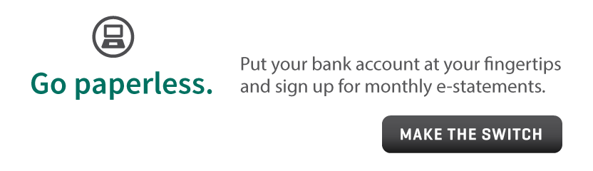 Go paperless and sign up for monthly e-statements.